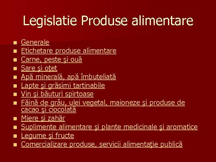 Legislatie Produse alimentare n n n Generale Etichetare produse alimentare Carne, peste şi ouă