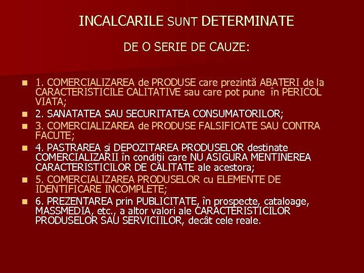 INCALCARILE SUNT DETERMINATE DE O SERIE DE CAUZE: n n n 1. COMERCIALIZAREA de