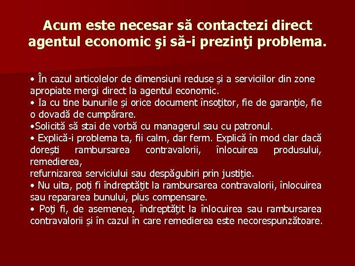 Acum este necesar să contactezi direct agentul economic şi să-i prezinţi problema. • În