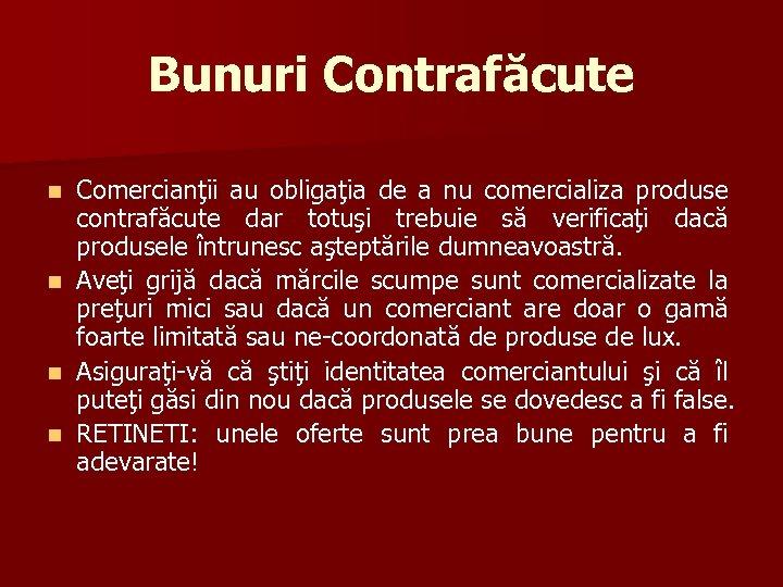 Bunuri Contrafăcute n n Comercianţii au obligaţia de a nu comercializa produse contrafăcute dar