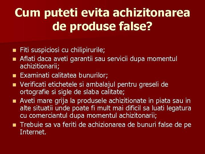 Cum puteti evita achizitonarea de produse false? n n n Fiti suspiciosi cu chilipirurile;