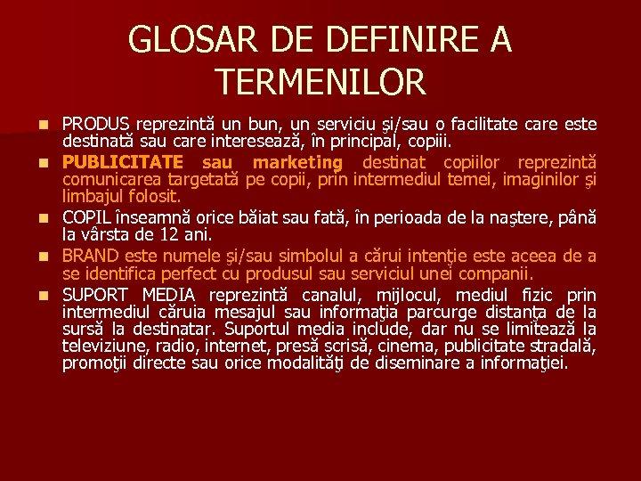 GLOSAR DE DEFINIRE A TERMENILOR n n n PRODUS reprezintă un bun, un serviciu