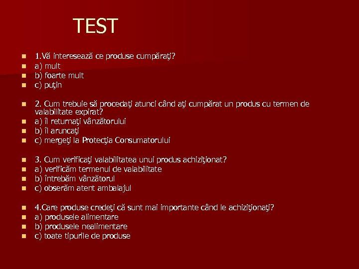 TEST n n 1. Vă interesează ce produse cumpăraţi? a) mult b) foarte mult