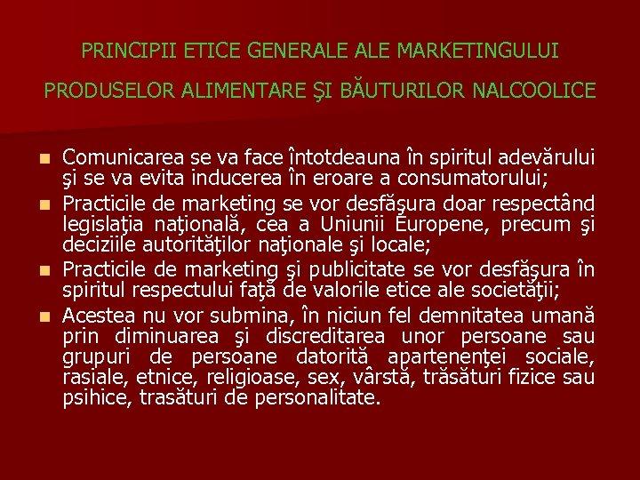 PRINCIPII ETICE GENERALE MARKETINGULUI PRODUSELOR ALIMENTARE ŞI BĂUTURILOR NALCOOLICE n n Comunicarea se va