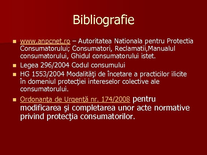 Bibliografie www. anpcnet. ro – Autoritatea Nationala pentru Protectia Consumatorului; Consumatori, Reclamatii, Manualul consumatorului,