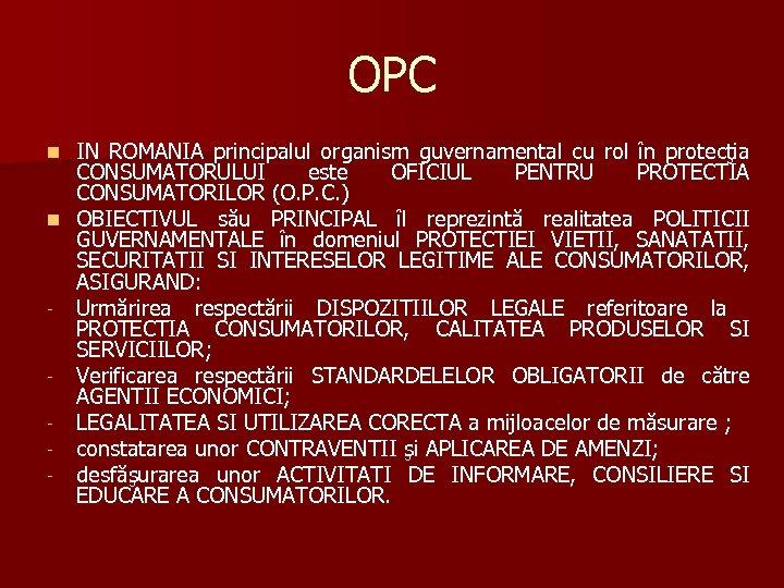 OPC IN ROMANIA principalul organism guvernamental cu rol în protecţia CONSUMATORULUI este OFICIUL PENTRU
