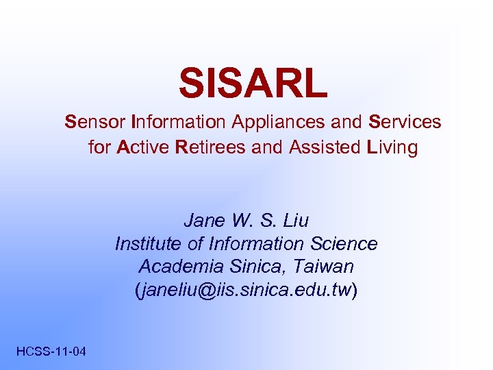 SISARL Sensor Information Appliances and Services for Active Retirees and Assisted Living Jane W.