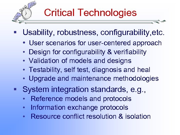Critical Technologies § Usability, robustness, configurability, etc. • User scenarios for user-centered approach •