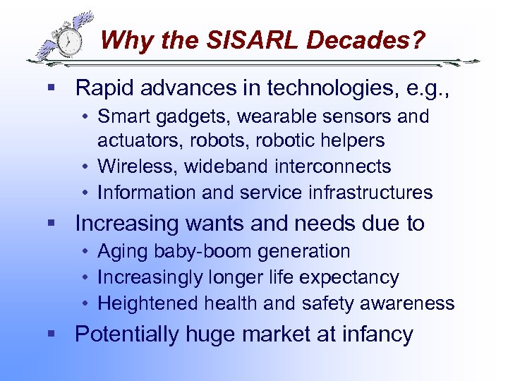Why the SISARL Decades? § Rapid advances in technologies, e. g. , • Smart