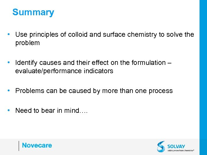 Summary • Use principles of colloid and surface chemistry to solve the problem •