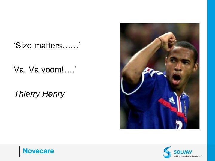 'Size matters……' Va, Va voom!…. ' Thierry Henry