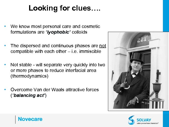 Looking for clues…. • We know most personal care and cosmetic formulations are 'lyophobic'