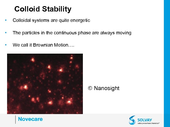 Colloid Stability • Colloidal systems are quite energetic • The particles in the continuous