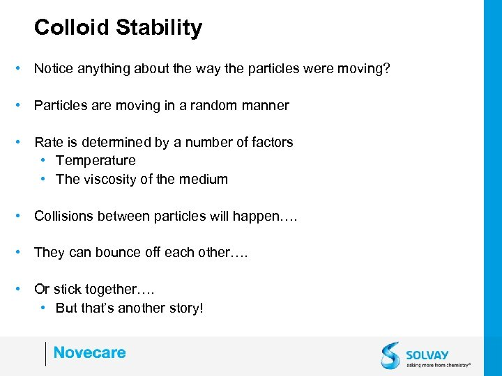 Colloid Stability • Notice anything about the way the particles were moving? • Particles