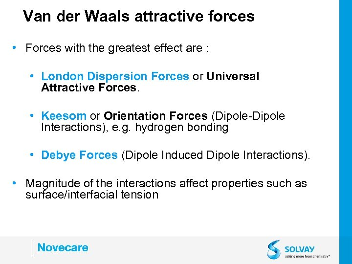 Van der Waals attractive forces • Forces with the greatest effect are : •