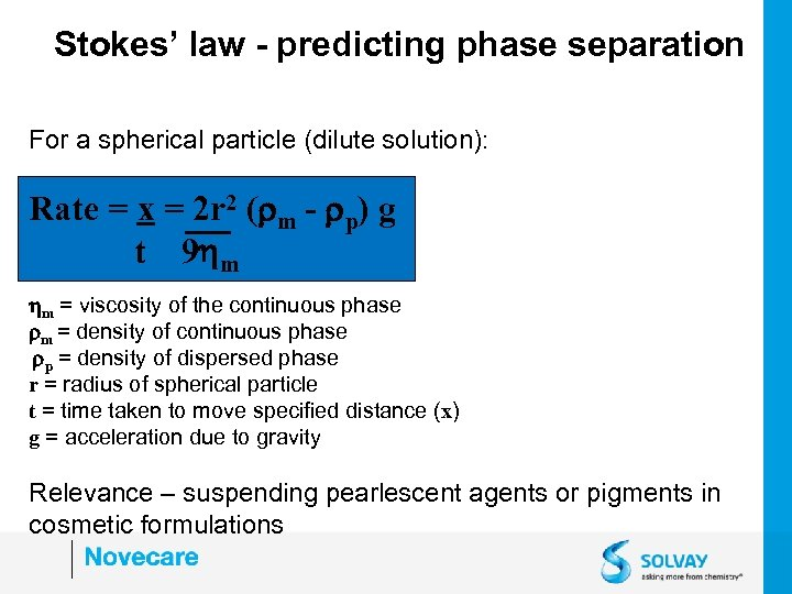 Stokes' law - predicting phase separation For a spherical particle (dilute solution): Rate =