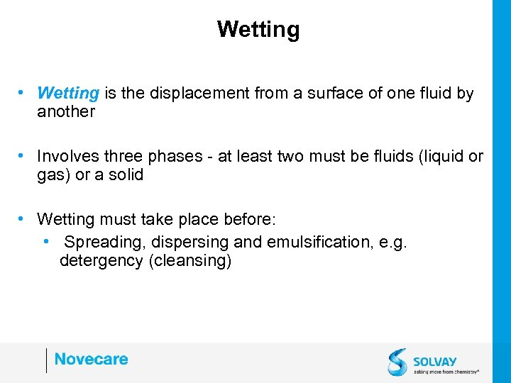 Wetting • Wetting is the displacement from a surface of one fluid by another