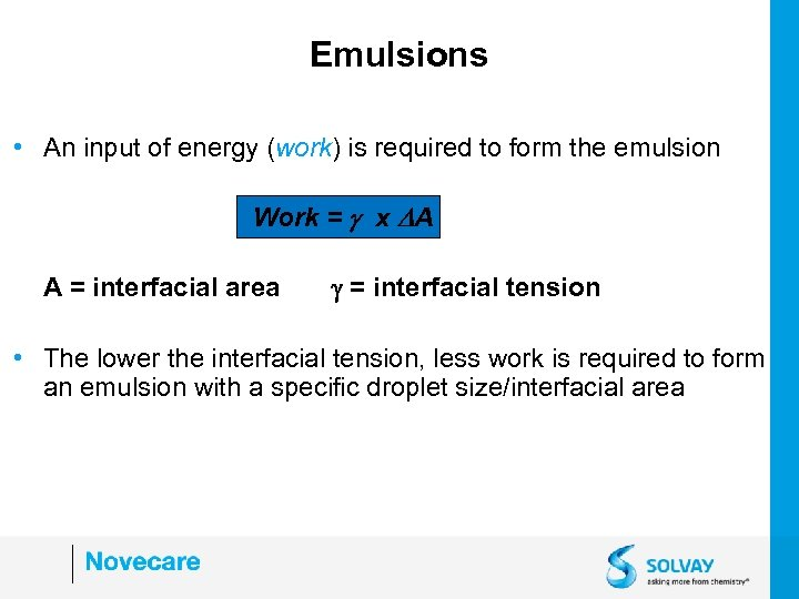 Emulsions • An input of energy (work) is required to form the emulsion Work