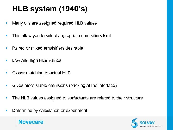 HLB system (1940's) • Many oils are assigned required HLB values • This allow