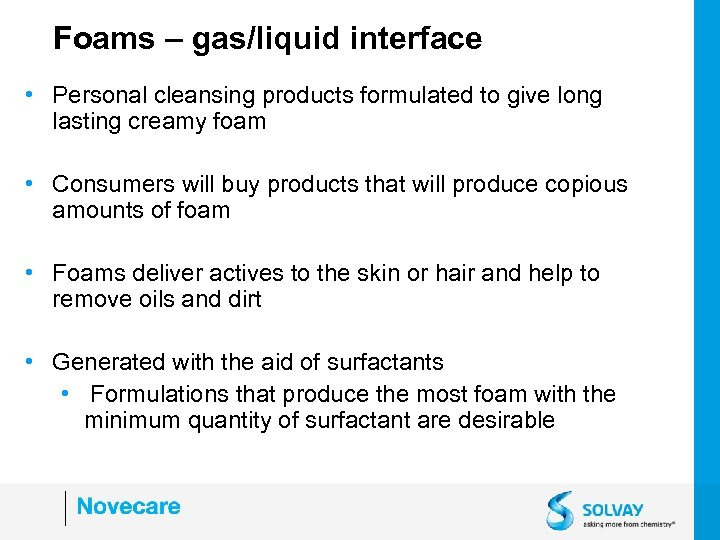 Foams – gas/liquid interface • Personal cleansing products formulated to give long lasting creamy