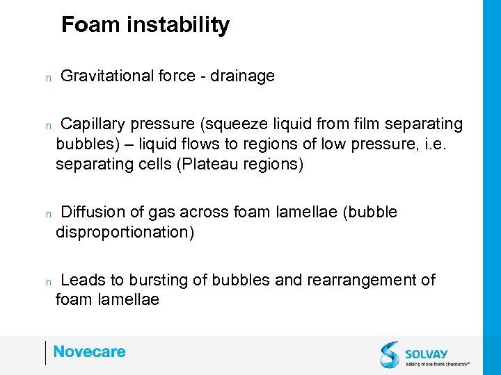 Foam instability n n Gravitational force - drainage Capillary pressure (squeeze liquid from film