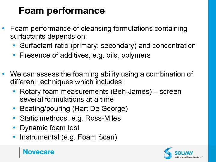 Foam performance • Foam performance of cleansing formulations containing surfactants depends on: • Surfactant