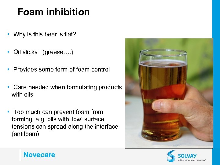 Foam inhibition • Why is this beer is flat? • Oil slicks ! (grease….