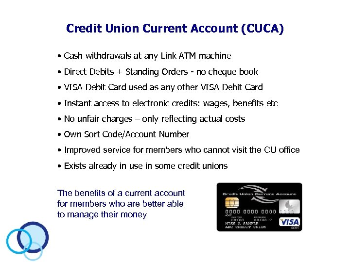 Credit Union Current Account (CUCA) • Cash withdrawals at any Link ATM machine •
