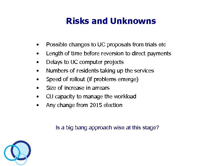 Risks and Unknowns • Possible changes to UC proposals from trials etc • Length