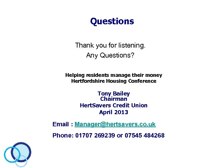 Questions Thank you for listening. Any Questions? Helping residents manage their money Hertfordshire Housing