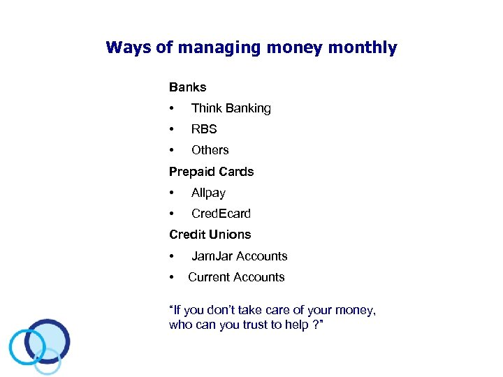 Ways of managing money monthly Banks • Think Banking • RBS • Others Prepaid