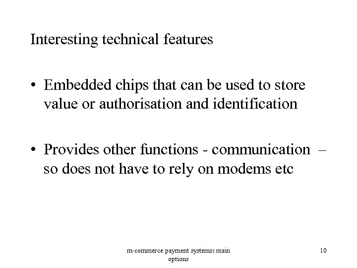 Interesting technical features • Embedded chips that can be used to store value or
