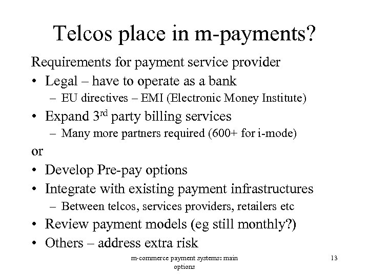 Telcos place in m-payments? Requirements for payment service provider • Legal – have to