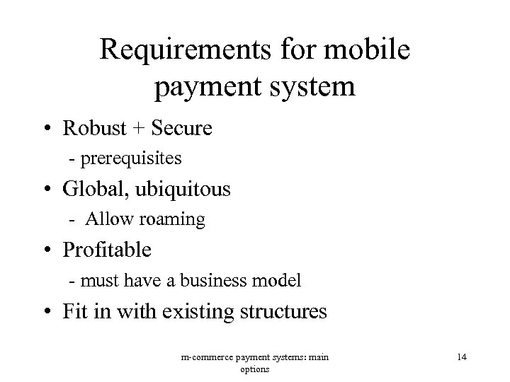 Requirements for mobile payment system • Robust + Secure - prerequisites • Global, ubiquitous