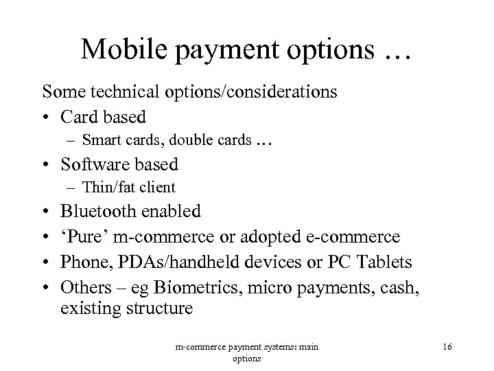 Mobile payment options … Some technical options/considerations • Card based – Smart cards, double