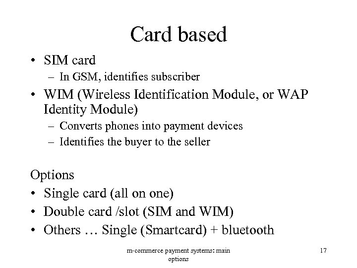 Card based • SIM card – In GSM, identifies subscriber • WIM (Wireless Identification