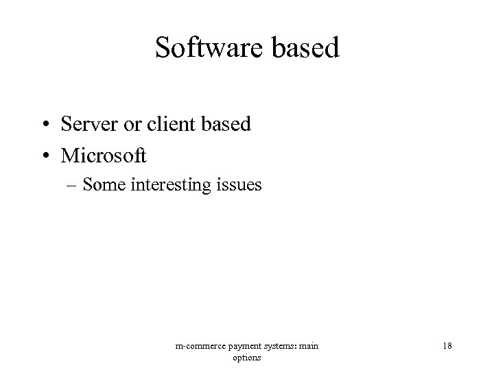 Software based • Server or client based • Microsoft – Some interesting issues m-commerce