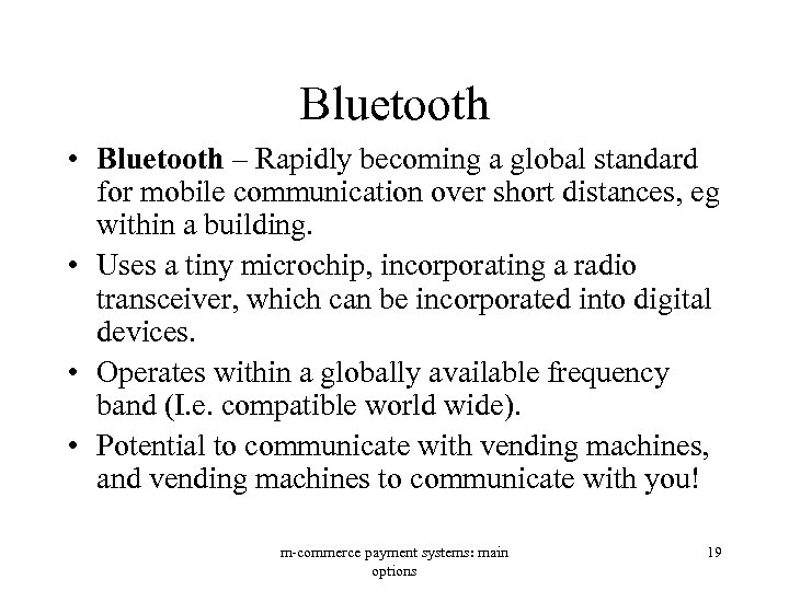 Bluetooth • Bluetooth – Rapidly becoming a global standard for mobile communication over short