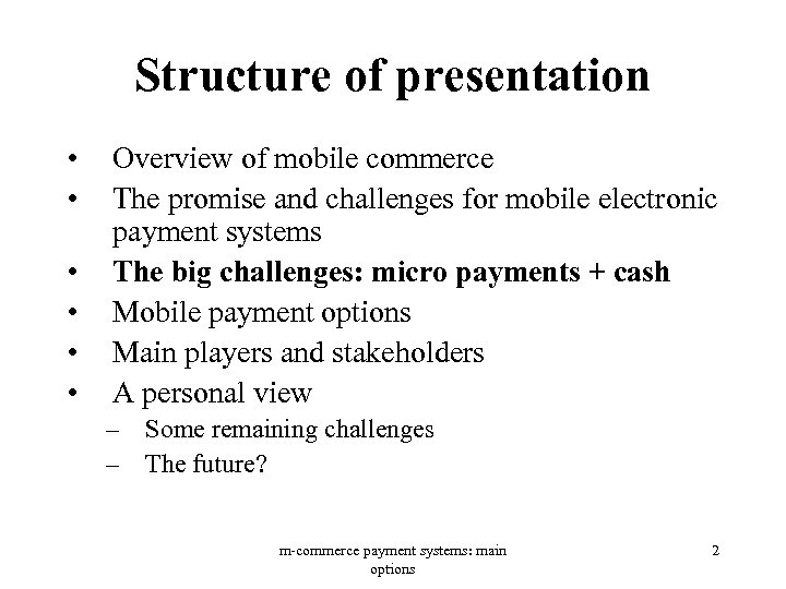 Structure of presentation • • • Overview of mobile commerce The promise and challenges