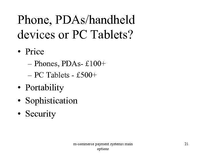 Phone, PDAs/handheld devices or PC Tablets? • Price – Phones, PDAs- £ 100+ –