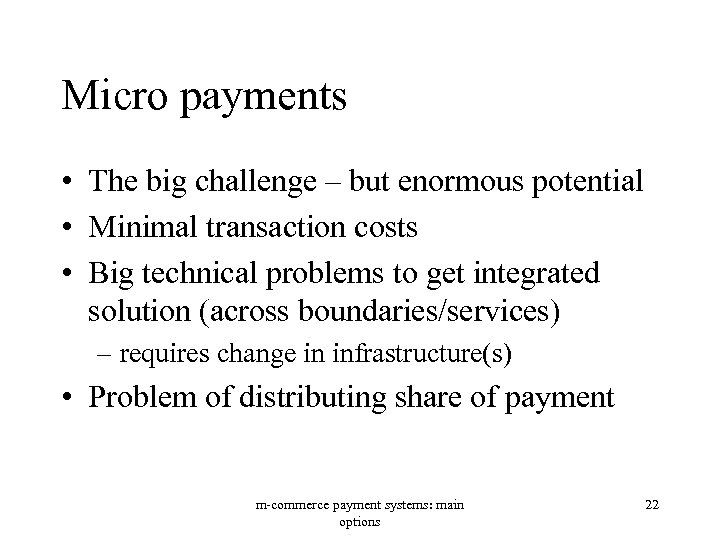 Micro payments • The big challenge – but enormous potential • Minimal transaction costs
