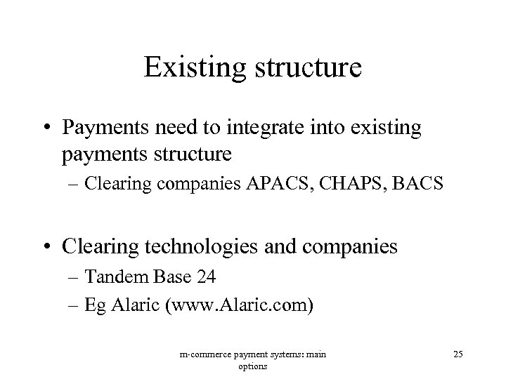 Existing structure • Payments need to integrate into existing payments structure – Clearing companies