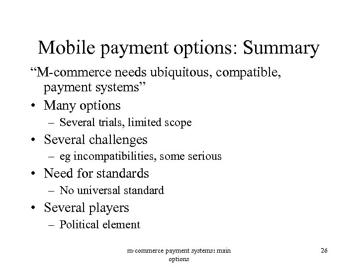 "Mobile payment options: Summary ""M-commerce needs ubiquitous, compatible, payment systems"" • Many options –"