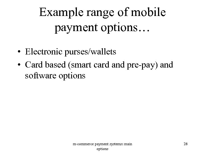 Example range of mobile payment options… • Electronic purses/wallets • Card based (smart card