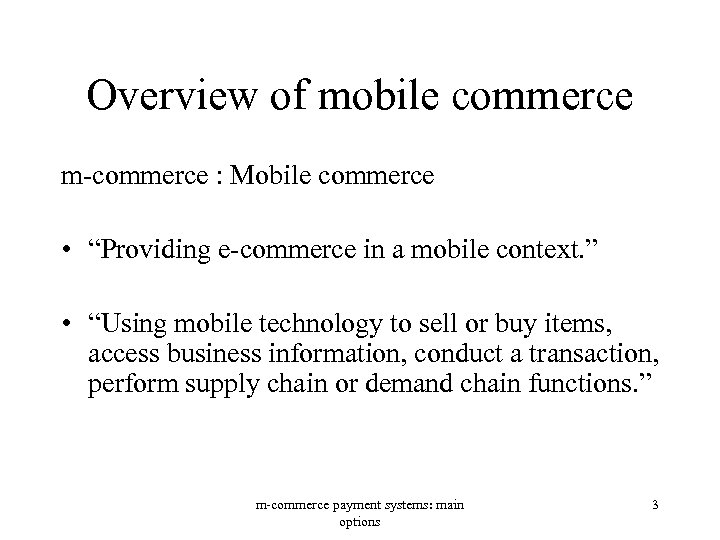 "Overview of mobile commerce m-commerce : Mobile commerce • ""Providing e-commerce in a mobile"
