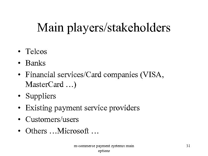 Main players/stakeholders • Telcos • Banks • Financial services/Card companies (VISA, Master. Card …)