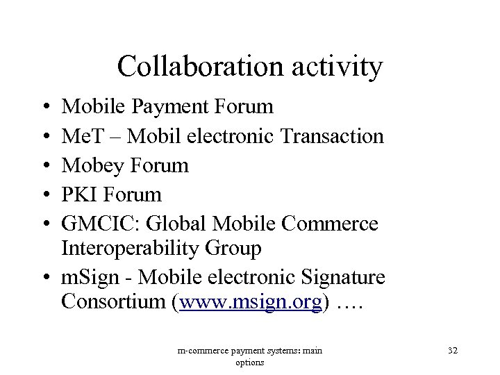 Collaboration activity • • • Mobile Payment Forum Me. T – Mobil electronic Transaction