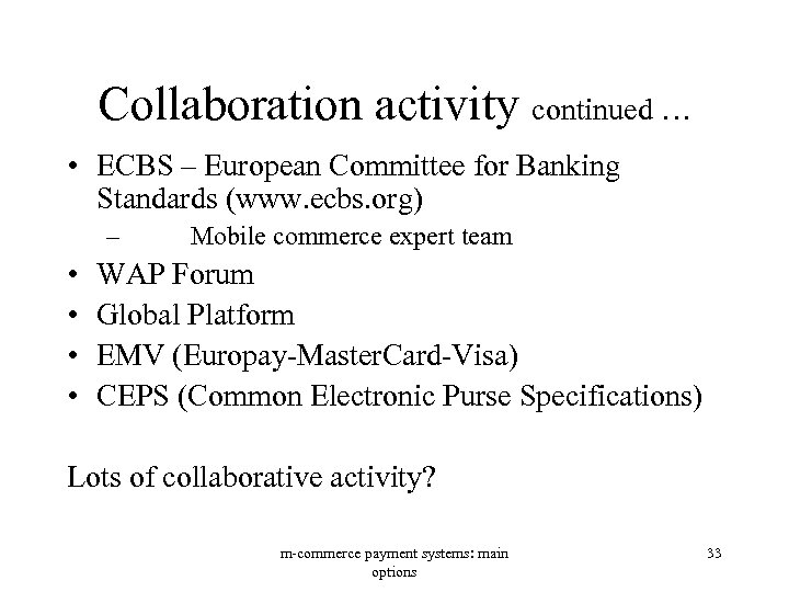 Collaboration activity continued … • ECBS – European Committee for Banking Standards (www. ecbs.