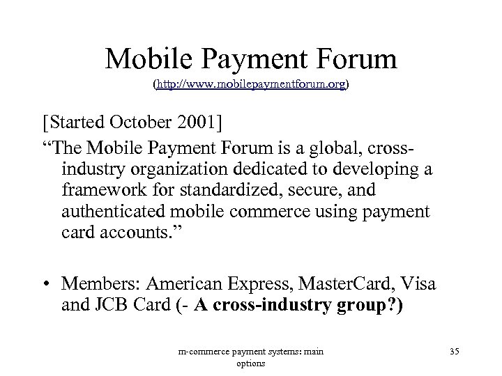 "Mobile Payment Forum (http: //www. mobilepaymentforum. org) [Started October 2001] ""The Mobile Payment Forum"