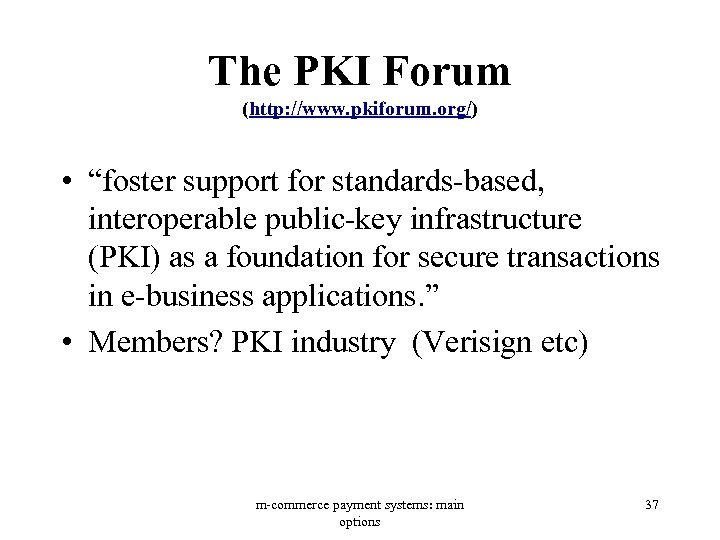 "The PKI Forum (http: //www. pkiforum. org/) • ""foster support for standards-based, interoperable public-key"